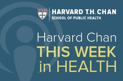 Harvard Chan This Week in Health